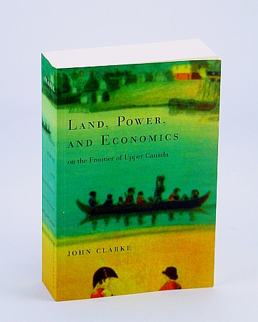 Image for Land, Power, and Economics on the Frontier of Upper Canada (Carleton Library Series)