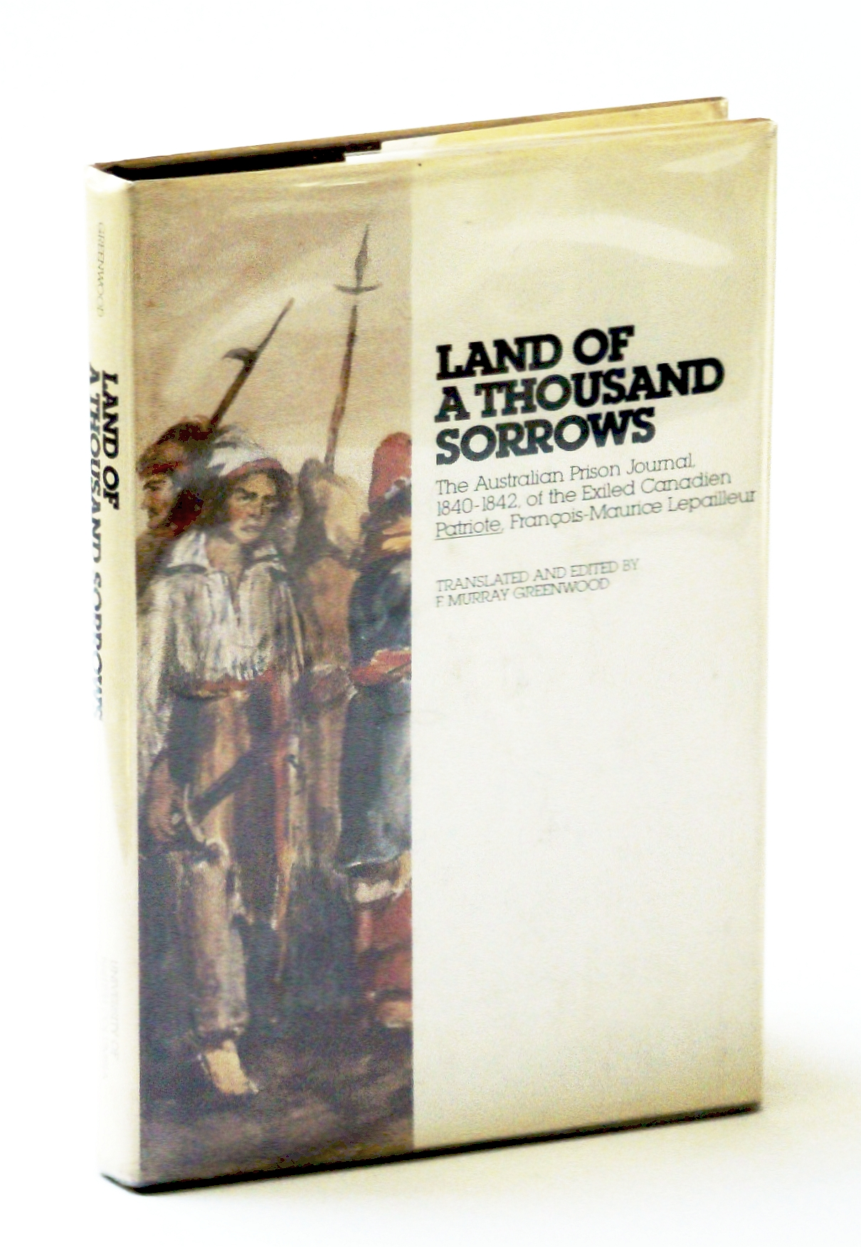 Image for Land of a Thousand Sorrows: The Australian Prison Journal, 1840-1842, of the Exiled Canadien Patriote, François-Maurice Lepailleur (English and French Edition)