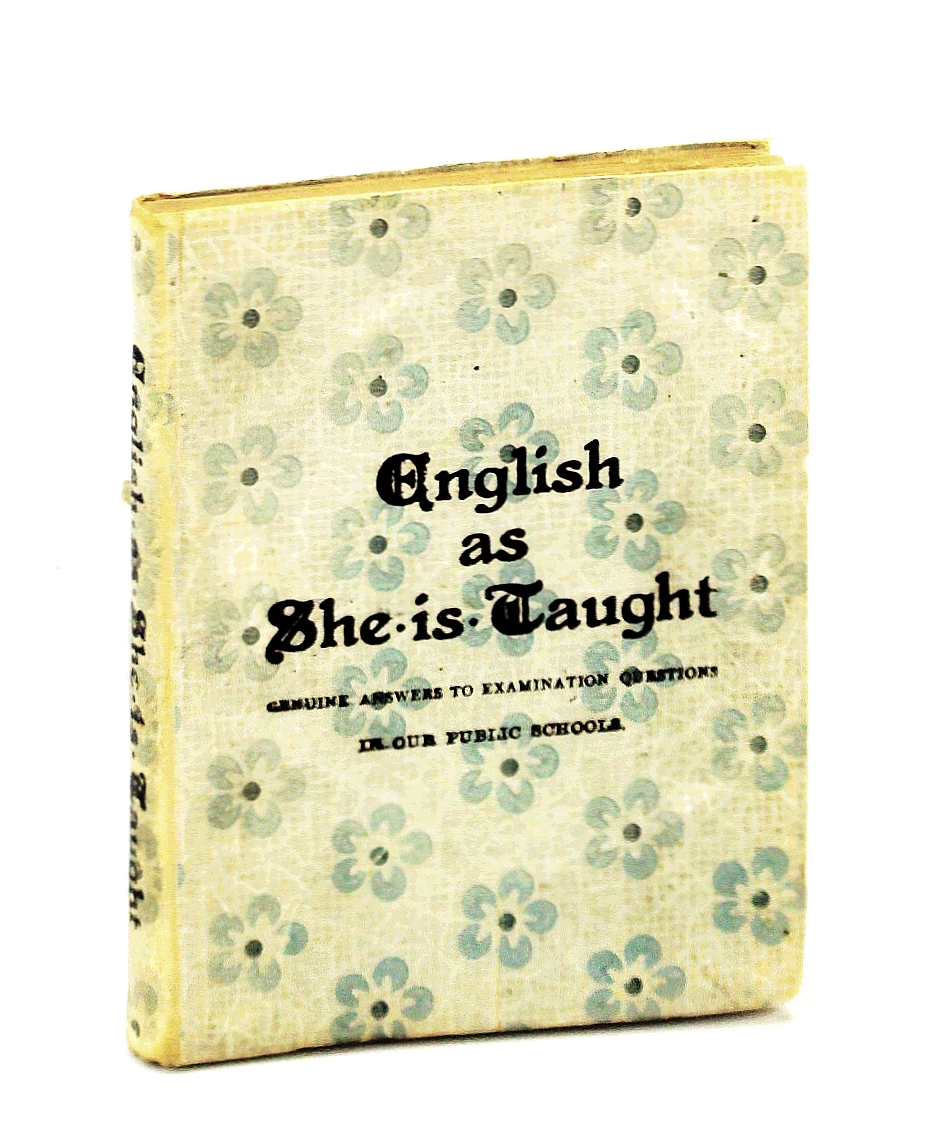English As She is Taught - Genuine Answers to Examination Questions in Our Public Schools