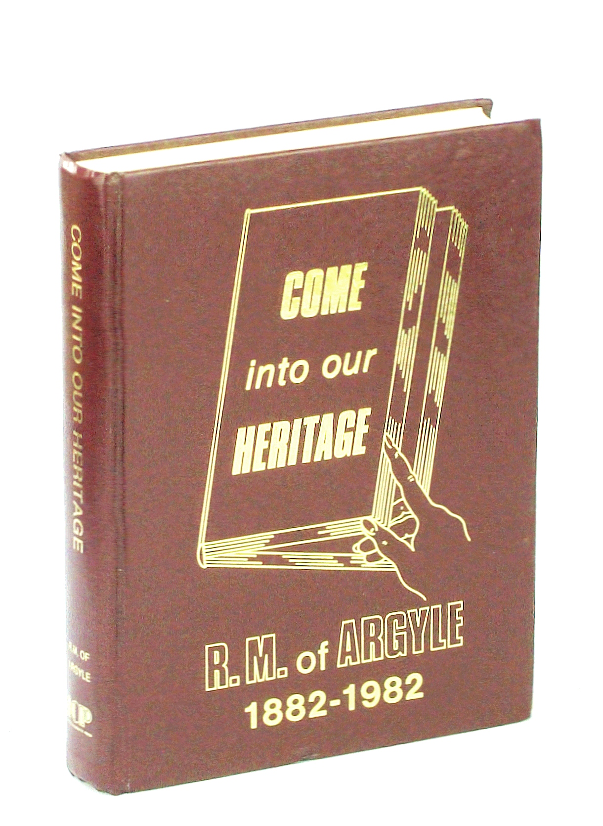 Image for Come Into Our Heritage, R.M. [Rural Municipality] of Argyle [Manitoba] 1882-1982