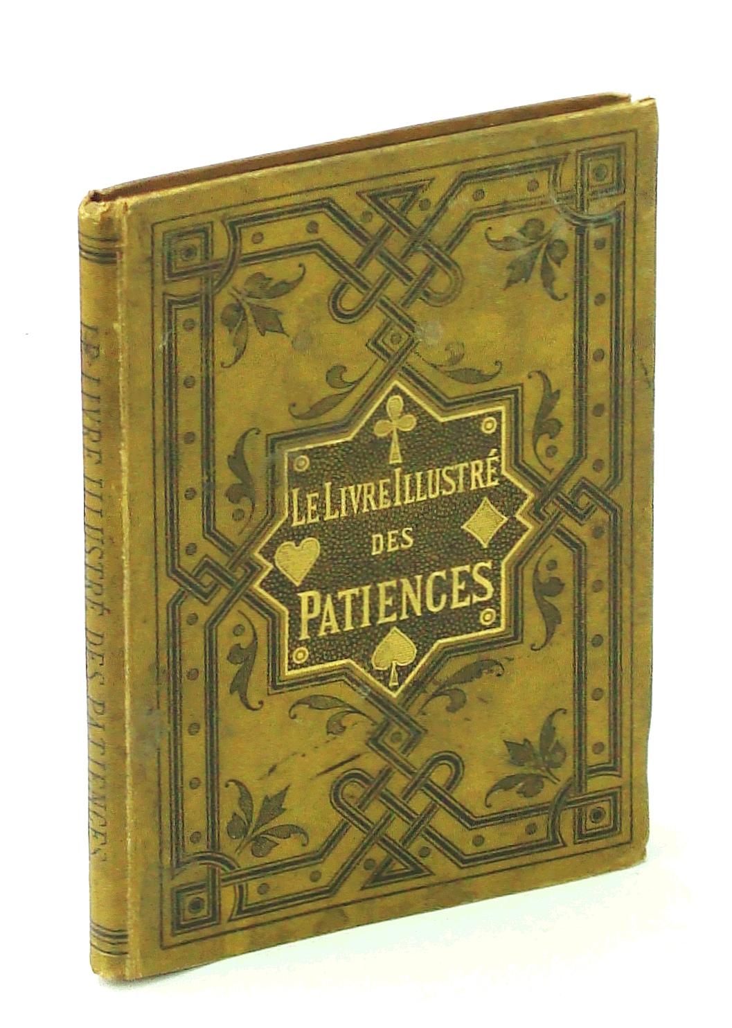 Image for Le livre illustré des patiences. 60 jeux de patience avec figures indiquant la place des cartes. troisième édition