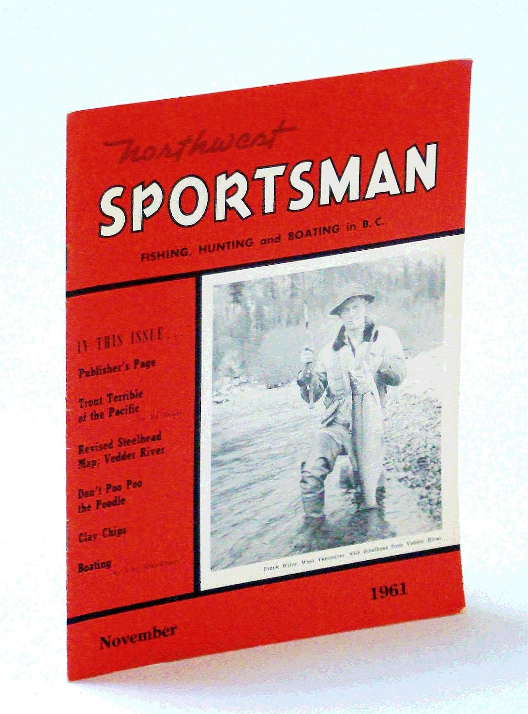 MEADE, ED; BRANDLMAYR; ET AL - Northwest Sportsman Magazine - Fishing, Hunting and Boating, November [Nov. ] 1961 - Cover Photo of Frank Wiley of West Vancouver Holding a Vedder River Steelhead