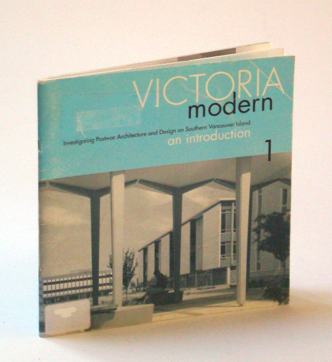 Victoria Modern : Investigating Postwar Architecture and Design on Southern Vancouver Island, an Introduction