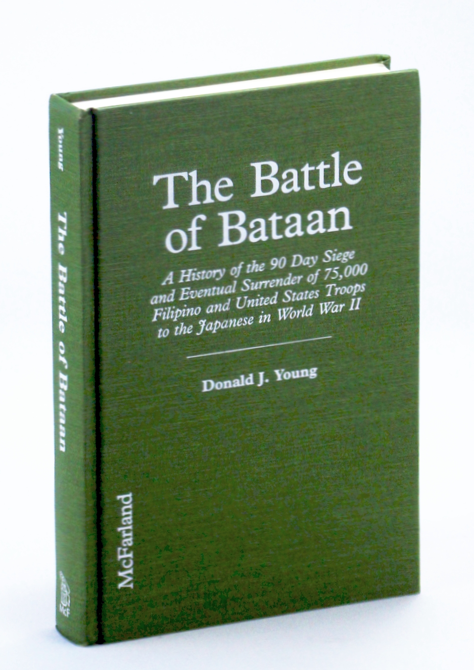 Image for The Battle of Bataan: A History of the 90 Day Siege and Eventual Surrender of 75,000 Filipino and United States Troops to the Japanese in World War