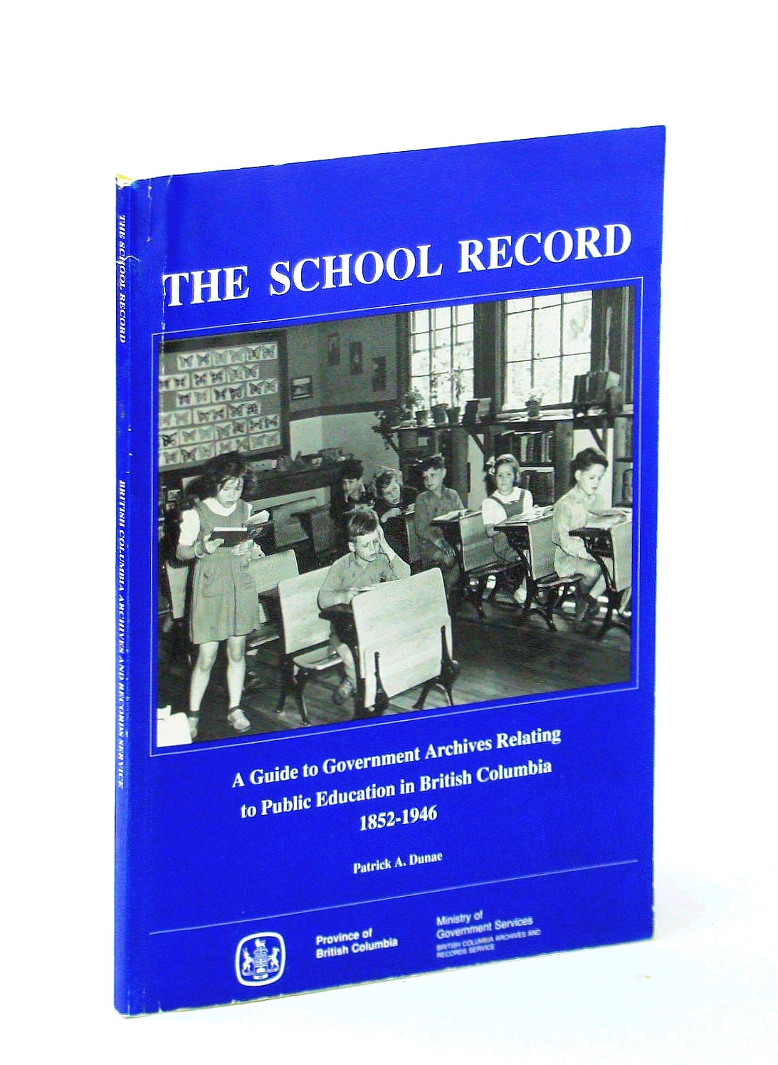 Image for The school record: A guide to government archives relating to public education in British Columbia, 1852-1946