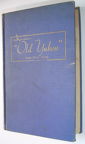 Image for Old Yukon: Tales - Trails - and Trials