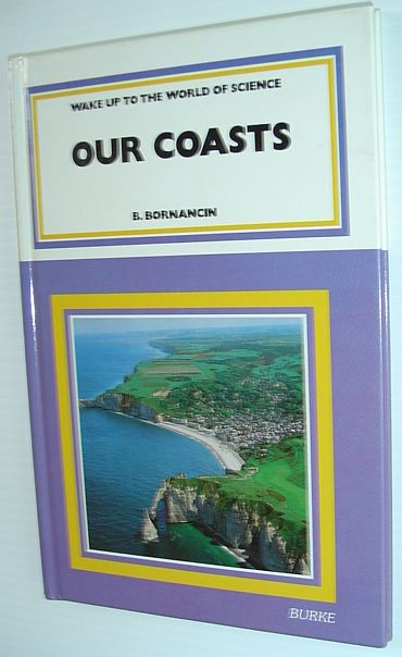 Our Coasts (Wake up to the world of science), Bornancin, B