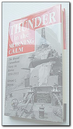 Thunder in the Morning Calm: The Royal Canadian Navy in Korea, 1950-1955, Edward C. Meyers