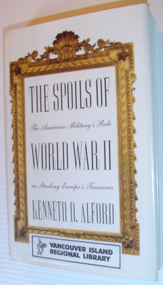 The Spoils of World War II: The American Military's Role in the Stealing of Europe's Treasures, Alford, Kenneth D.