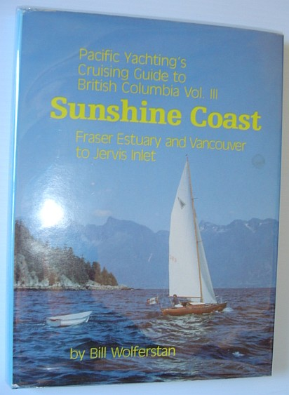 Pacific Yachting's Cruising guide to The Gulf islands and Vancouver Island from Sooke to Courtenay, Wolferstan, Bill
