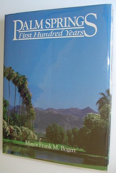 Palm Springs, First Hundred Years, Bogert, Frank M. (Mayor)
