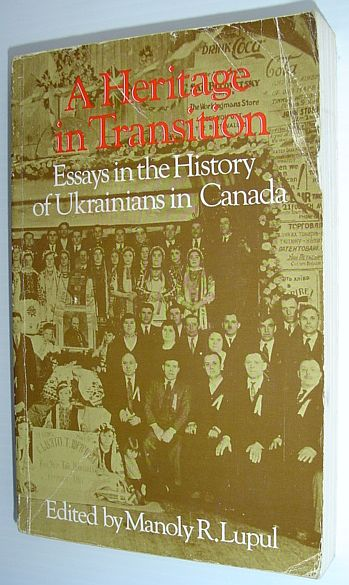 Image for A Heritage in Transition : Essays in the History of Ukrainians in Canada
