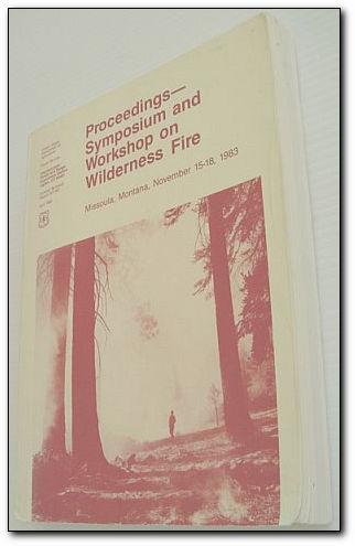Proceedings - Symposium and Workshop on Wilderness Fire: Missoula, Montana, November 15-18, 1983 - General Technical Report INT-181, Multiple Contributors