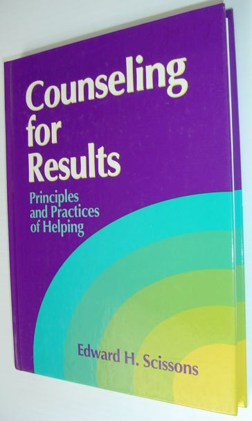 SCISSONS, EDWARD H. - Counseling for Results : Principles and Practices of Helping