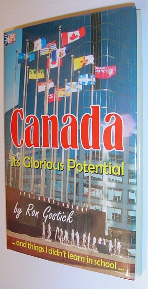 Canada - Its Glorious Potential... And Things I Didn't Learn in School *SIGNED BY AUTHOR*, Gostick, Ron