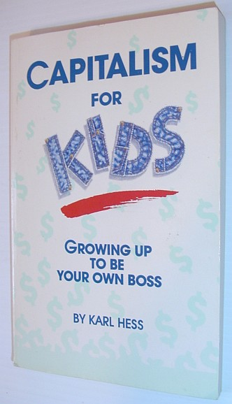 Capitalism for Kids: Growing Up to Be Your Own Boss, Hess, Karl