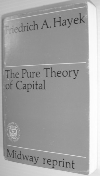The Pure Theory of Capital, Hayek, Friedrich A. Von