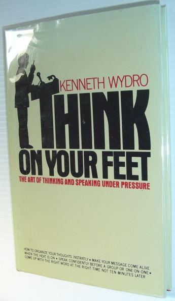 Image for Think on your feet: The art of thinking and speaking under pressure (A Spectrum book)