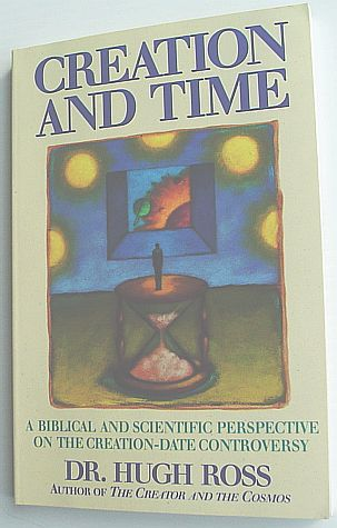 Creation and Time: A Biblical and Scientific Perspective on the Creation-Date Controversy, Ross, Hugh