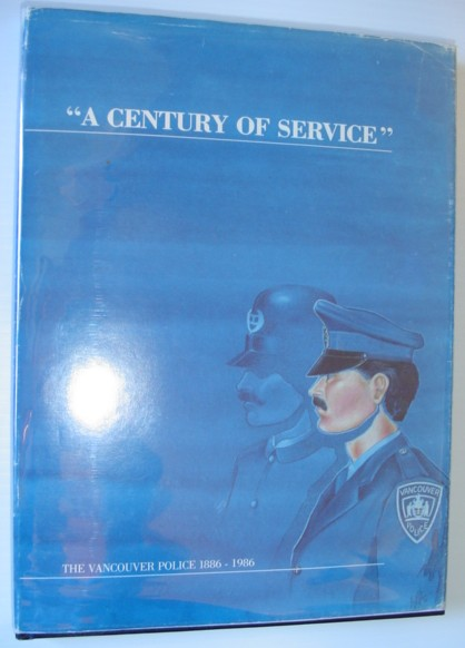Image for A Century of Service; The Vancouver Police 1886-1986