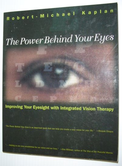 Image for The Power Behind Your Eyes: Improving Your Eyesight with Integrated Vision Therapy