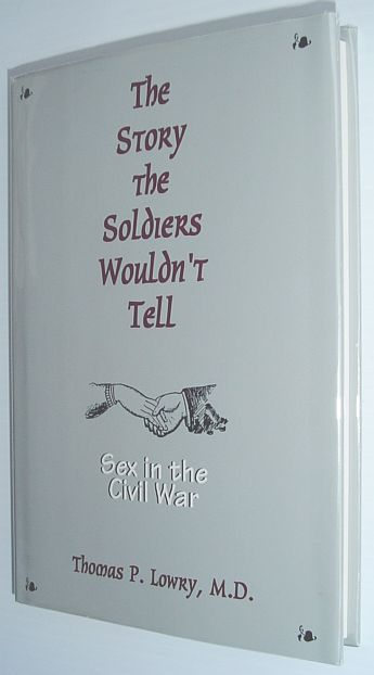 The Story the Soldiers Wouldn't Tell: Sex in the Civil War, Thomas P. Lowry