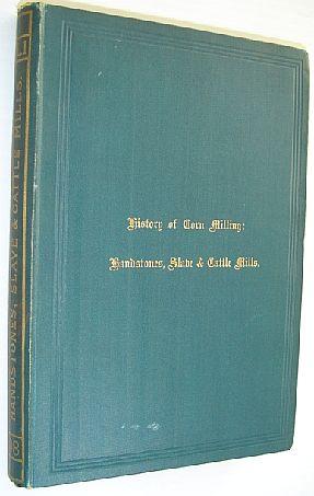 History of Corn Milling: Volume I - Handstones, Slave & Cattle Mills, Bennett, Richard; Elton, John