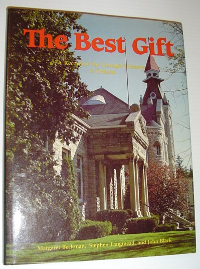 The Best Gift: A Record of the Carnegie Libraries in Ontario, Beckman, Margaret; Langmead, Stephen; Black, Professor John