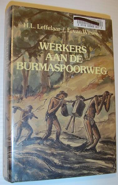 Werkers aan de Burma-spoorweg: Iedere twee dwarsliggers een mensenleven, 414 kilometer en 200 000 doden (Dutch Edition), Leffelaar, Hendrik L
