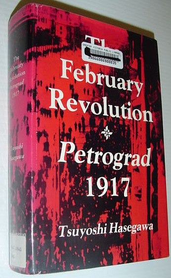 Image for The February Revolution: Petrograd, 1917 (Publications on Russia and Eastern Europe of the School of International Studies)