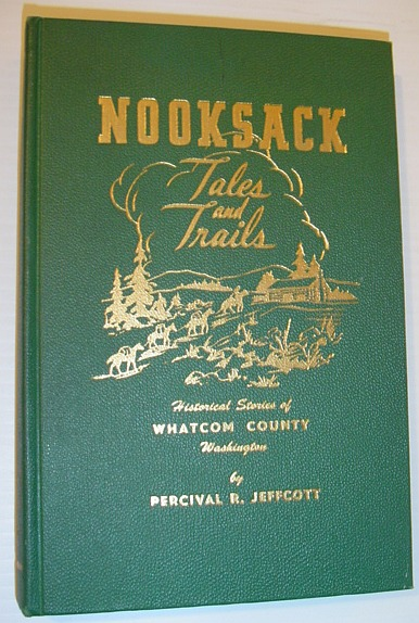 Image for Nooksack Tales and Trails: Historical Stories of Whatcom County, Washington *Hand-Numbered Copy Signed By Author*