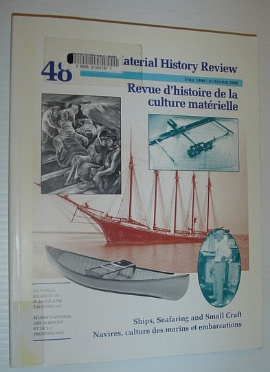 Material History Review -  Number 48, Fall 1998 *Ships, Seafaring and Small Craft*, Multiple Contributors