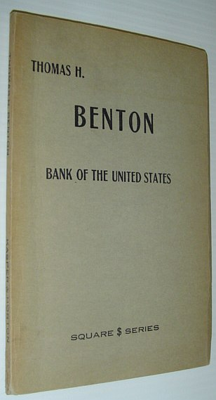 "Bank of the United States  - Non-Renewal of Charter: A Reprint of Chapter LVI from ""Thirty Years' View; or, A History of the Working of the American Government for Thirty Years, from 1820 to 1850, Benton, Thomas H."