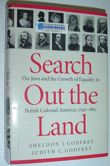 Search Out the Land: The Jews and the Growth of Equality in British Colonial America, 1740-1867 (McGill-Queen's Studies in Ethnic History; Series One), Godfrey, Sheldon J.; Godfrey, Judith C.