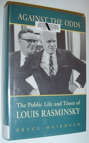 Against the  Odds: The Public Life and Times of Louis Rasminsky, Muirhead, Bruce