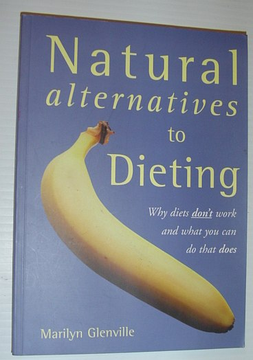 Image for Natural Alternatives to Dieting : Why Diets Don't Work and What You Can Do That Does