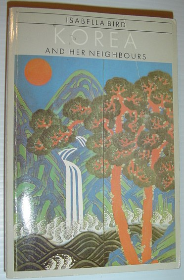 Korea and Her Neighbours (Pacific Basin Books), Isabella Bird