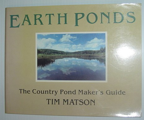 MATSON, TIM - Earth Ponds: The Country Pond Maker's Guide