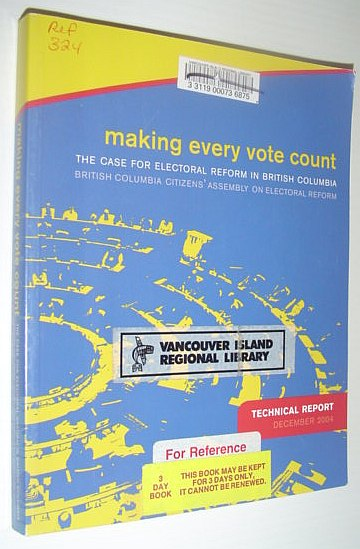 Image for Making Every Vote Count: The Case for Electoral Reform in British Columbia: Technical Report