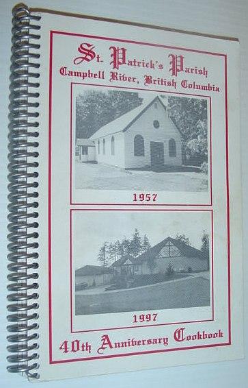 Image for St. Patrick's (Roman Catholic Church) Parish, Campbell River, British Columbia - 40th (Fortieth) Anniversary Cookbook