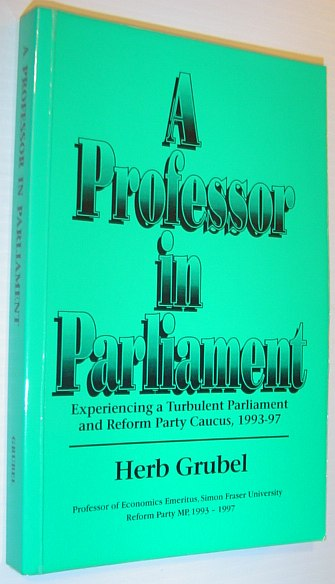A professor in parliament: Experiencing a turbulent parliament and Reform Party caucus, 1993-97, Grubel, Herbert G
