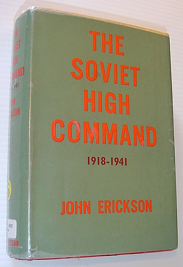 The Soviet High Command: A Military-Political History 1918-1941, Erickson, John