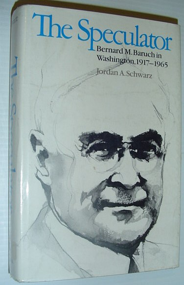 The Speculator, Bernard M. Baruch in Washington, 1917-1965, Schwarz, Jordan A.