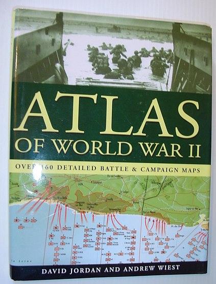 Atlas of World War II - Over 160 Detailed Battle & Campaign Maps, 'DAVID JORDAN, ANDREW WIEST'